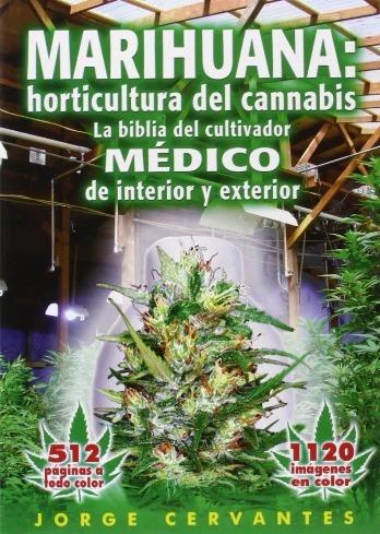 Horticultura Del Cannabis. La Biblia Del Cultivador Médico