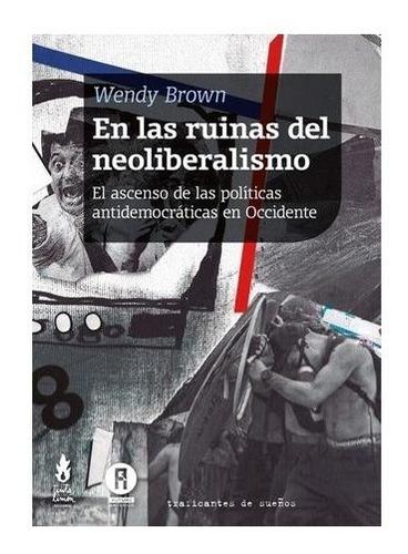 En Las Ruinas Del Neoliberalismo. Wendy Brown. Tinta Limon