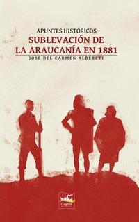 Sublevación De La Araucanía - José Del Carmen Alderete