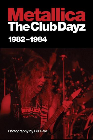 Livro Metallica The Club Dayz 1982-1984 Importado Book Novo
