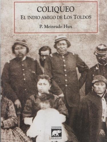 Coliqueo El Indio Amigo De Los Toldos. P. Meinrado Hux. Nuev