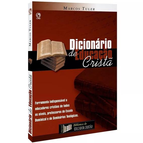 Dicionário De Educação Cristã - Marcos Tuler - Cpad