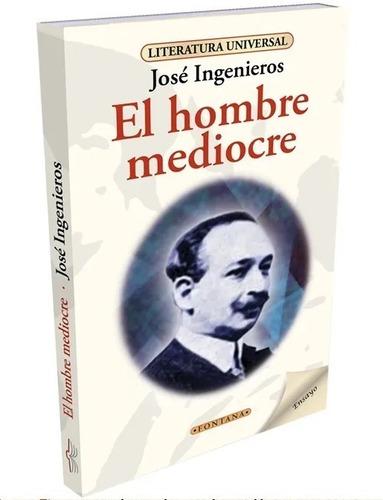 Libro. El Hombre Mediocre. José Ingenieros. Clásicos Fontana