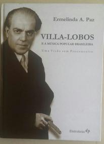 Villa-lobos E A Música Popular Brasileira - Ermelinda A. Paz