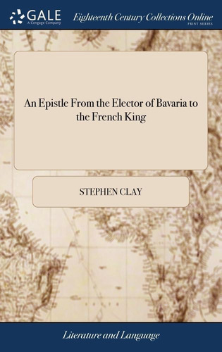 An Epistle From The Elector Of Bavaria To The French King
