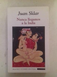 Nunca Llegamos A La India ( Nuevo ) - Juan Sklar Agotado