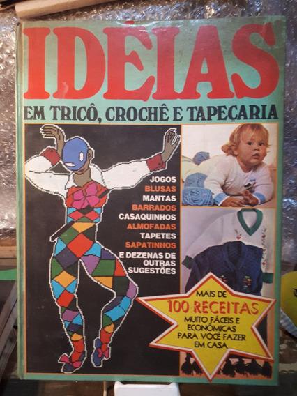 Livro Idéias Em Tricô, Crochê E Tapeçaria Raro +100 Receitas