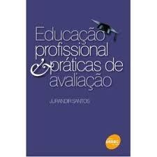 Educacao Profissional Praticas De Avaliacao - Jurandir Santo