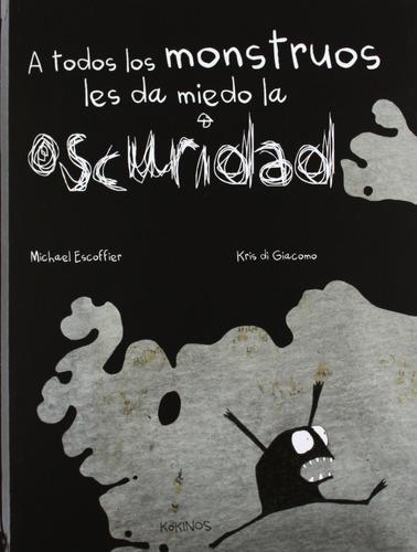 Imagen 1 de 1 de Libro A Todos Los Monstruos Les Da Miedo La Oscuridad [dhl]