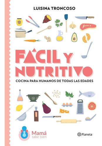 Imagen 1 de 7 de Libro Fácil Y Nutritivo - Luisina Troncoso - Ed. Planeta