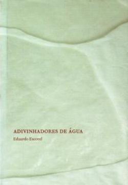 Livro: Adivinhadores De Agua - Eduardo Escorel
