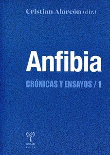 Anfibia . Cronicas Y Ensayos 1 - Cristian Alarcon