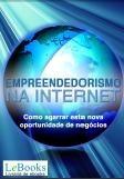 Empreendedorismo Na Internet - Como Agarrar Esta Nova Oportu