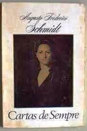 Livro : Cartas De Sempre - Augusto Frederico Schmidt
