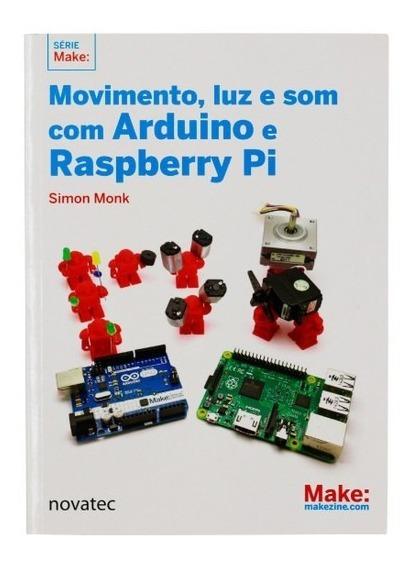 Livro Movimento, Luz E Som Com Arduino E Raspberry Pi
