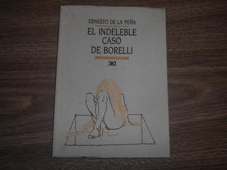 El Indeleble Caso De Borelli. E, De La Peña. Siglo Xxi. 1991