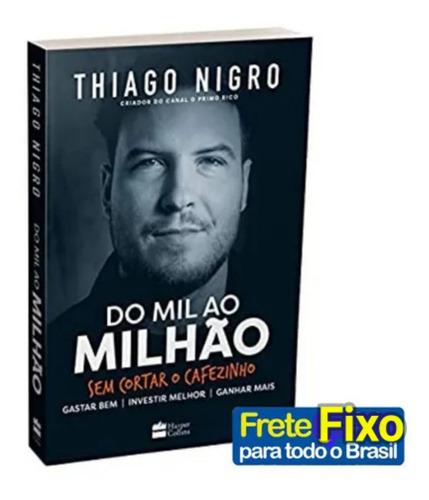 Livro Do Mil Ao Milhao Sem Cortar O Cafezinho - Thiago Nigro
