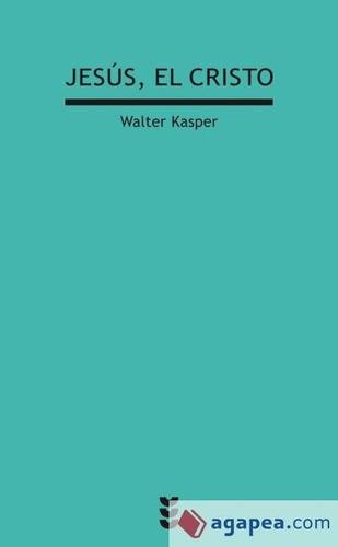 Jesus El Cristo. Walter Kasper