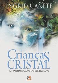 Crianças Cristal. A Transformação Do Ser Humano - Ingrid Ca