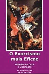 O Exorcismo Mais Eficaz Orações De Cura E Libe Mauro Duarte