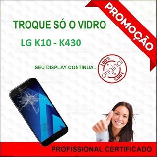 Troca Do Vidro LG K10 Celular Tela Quebrada K430