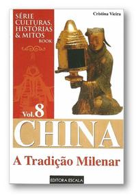China - A Tradição Milenar - Culturas, Histórias E Mitos
