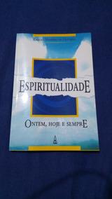 Livro - Espiritualidade: Ontem, Hoje E Sempre - Juerp