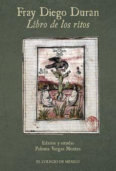 Fray Diego Duran -libro De Los Ritos-