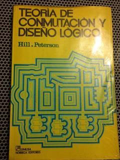 Teoría De Conmutación Y Diseño Lógico - Hill / Peterson