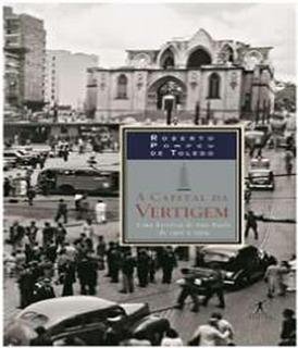 Capital Da Vertigem, A - Uma Historia De Sao Paulo De 1900 A