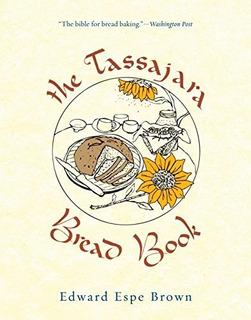 The Tassajara Bread Book : Edward Espe Brown