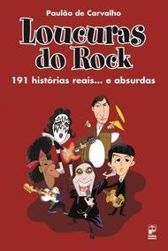 Loucuras Do Rock - 191 Histórias Reais... E Absurdas