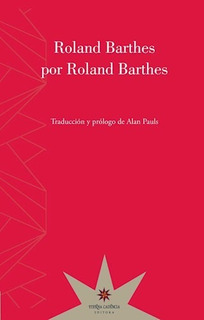 Barthes Por Barthes, Roland Barthes, Ed. Eterna Cadencia
