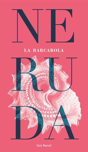 Imagen 1 de 3 de La Barcarola De Pablo Neruda   - Seix Barral