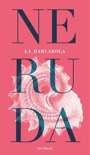 La Barcarola De Pablo Neruda - Seix Barral