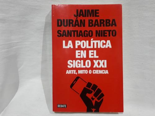 La Politica En El Siglo Xxi Duran Barba S Nieto Debate