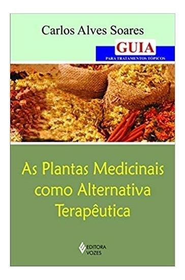 As Plantas Medicinais Como Alternativa Terapêutica:guia Para