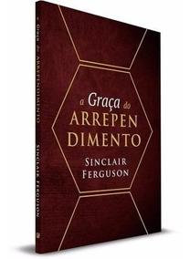 Livro A Graça Do Arrependimento / Sinclair Ferguson
