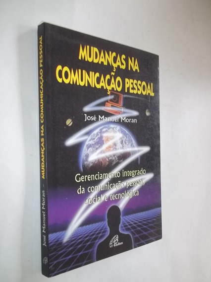 Livro - Mudanças Na Comunicação Pessoal - José Manuel Moran
