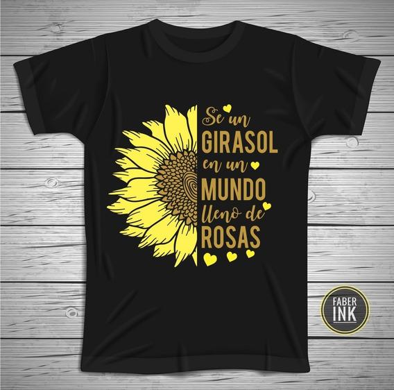 Playera Se Un Girasol En Un Mundo Lleno De Rosas