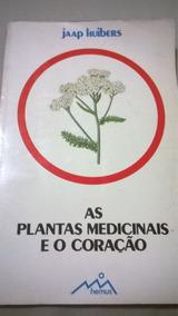 As Plantas Medicinais E O Coração - Jaap Huibes - Ed. Hemus