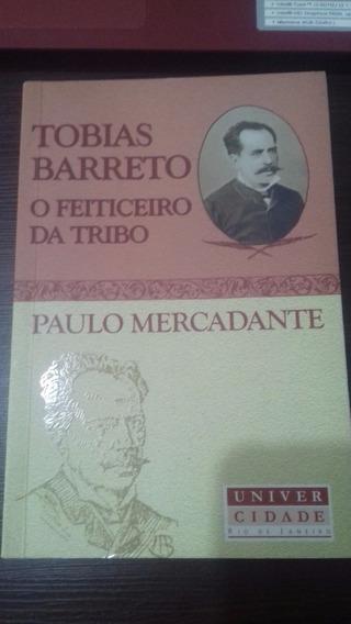 Livro Tobias Barreto, O Feiticeiro Da Tribo - Paulo Mercadan