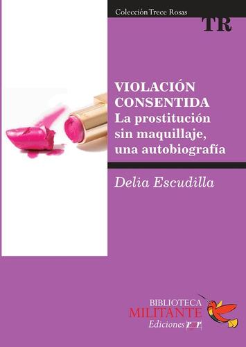 Violacion Consentida. La Prostitucion - Delia Escudilla