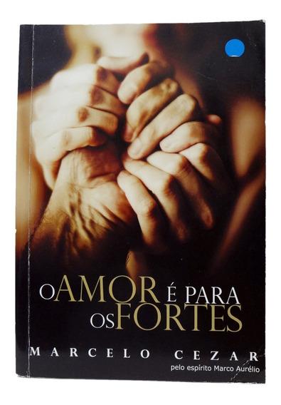 Livro O Amor É Para Os Fortes Marcelo Cezar