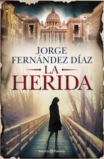 La Herida De Jorge Fernández Díaz- Planeta