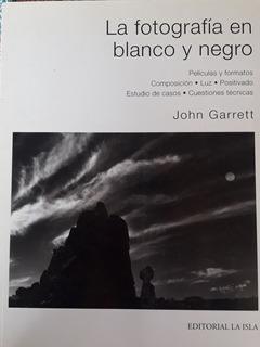Libro: La Fotografia En Blanco Y Negro. John Garrett. 160pag