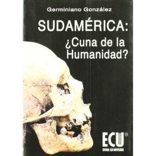 Sudamérica: ¿cuna De La Humanidad? Germiniano G Envío Gratis
