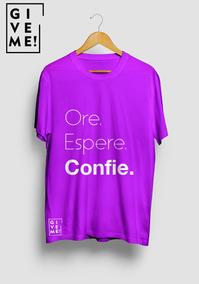 Camisa Give Me - Ore, Espere E Confie