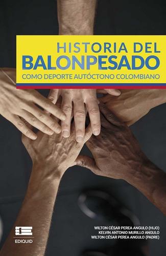 Historia Del Balonpesado Como Deporte Autóctono Colombian...