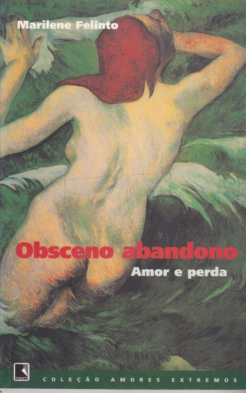 Obscuro Abandono Amor E Perda - Marilene Felinto/ Livro Novo